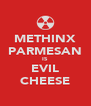 METHINX PARMESAN IS EVIL CHEESE - Personalised Poster A4 size