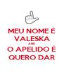 MEU NOME É VALESKA AND O APELIDO É QUERO DAR - Personalised Poster A4 size