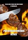 MEUS ANCESTRAIS NÃO INVENTARAM O CHURRASCO PRA EU FICAR COMENDO ALFACE - Personalised Poster A4 size