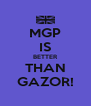MGP IS BETTER THAN GAZOR! - Personalised Poster A4 size