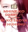 MHINE KO SORRY :'( AKO NA MALI DI KO SADYA :'( HUHUHU - Personalised Poster A4 size