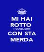 MI HAI ROTTO  I COGLIONI CON STA MERDA - Personalised Poster A4 size
