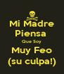 Mi Madre Piensa  Que Soy Muy Feo (su culpa!) - Personalised Poster A4 size
