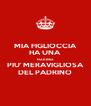 MIA FIGLIOCCIA HA UNA  MADRINA PIU' MERAVIGLIOSA DEL PADRINO - Personalised Poster A4 size