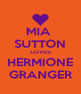MIA  SUTTON LOVES HERMIONE GRANGER - Personalised Poster A4 size