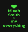 Micah Smith is my everything - Personalised Poster A4 size