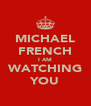 MICHAEL FRENCH I AM WATCHING YOU - Personalised Poster A4 size