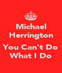 Michael Herrington  You Can't Do What I Do - Personalised Poster A4 size