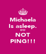 Michaela Is asleep. DO NOT PING!!! - Personalised Poster A4 size