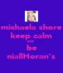 michaela shore keep calm and  be niallHoran's - Personalised Poster A4 size