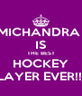 MICHANDRA  IS THE BEST HOCKEY PLAYER EVER!!!!! - Personalised Poster A4 size