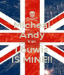 Micheal Andy Van Louwis IS MINE!! - Personalised Poster A4 size