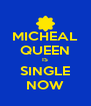MICHEAL QUEEN IS SINGLE NOW - Personalised Poster A4 size