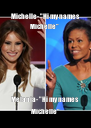 "Michelle- ""Hi my names Michelle""  Melania- ""Hi my names Michelle"" - Personalised Poster A4 size"