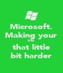 Microsoft. Making your life that little bit harder - Personalised Poster A4 size