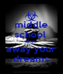 middle school  takes  away your dreams - Personalised Poster A4 size