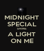 MIDNIGHT SPECIAL SHINE A LIGHT ON ME - Personalised Poster A4 size