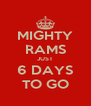 MIGHTY RAMS JUST 6 DAYS TO GO - Personalised Poster A4 size
