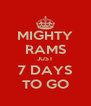 MIGHTY RAMS JUST 7 DAYS TO GO - Personalised Poster A4 size