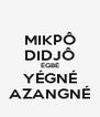 MIKPÔ DIDJÔ ÉGBÉ YÉGNÉ AZANGNÉ - Personalised Poster A4 size