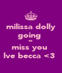 milissa dolly going  to miss you  lve becca <3  - Personalised Poster A4 size