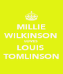 MILLIE WILKINSON LOVES LOUIS  TOMLINSON - Personalised Poster A4 size