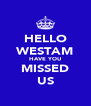 HELLO WESTAM HAVE YOU MISSED US - Personalised Poster A4 size