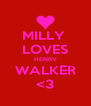 MILLY  LOVES HENRY WALKER <3 - Personalised Poster A4 size
