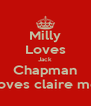 Milly Loves Jack Chapman But loves claire moree - Personalised Poster A4 size