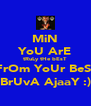 MiN YoU ArE tRuLy tHe bEsT FrOm YoUr BeSt BrUvA AjaaY :) - Personalised Poster A4 size