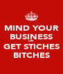 MIND YOUR BUSINESS OR GET STICHES BITCHES - Personalised Poster A4 size