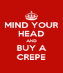 MIND YOUR HEAD AND BUY A CREPE - Personalised Poster A4 size