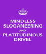MINDLESS SLOGANEERING AND PLATITUDINOUS DRIVEL - Personalised Poster A4 size