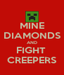 MINE DIAMONDS AND FIGHT  CREEPERS - Personalised Poster A4 size
