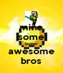 mine some butter awesome bros - Personalised Poster A4 size