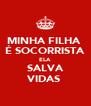 MINHA FILHA  É SOCORRISTA ELA  SALVA  VIDAS  - Personalised Poster A4 size