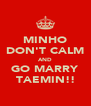 MINHO DON'T CALM AND GO MARRY TAEMIN!! - Personalised Poster A4 size