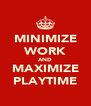 MINIMIZE WORK AND MAXIMIZE PLAYTIME - Personalised Poster A4 size