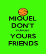 MIQUEL DON'T FORGET YOURS FRIENDS - Personalised Poster A4 size