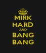 MIRK HARD AND BANG BANG - Personalised Poster A4 size