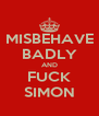 MISBEHAVE BADLY AND FUCK SIMON - Personalised Poster A4 size