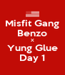Misfit Gang Benzo X Yung Glue Day 1 - Personalised Poster A4 size