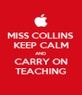 MISS COLLINS KEEP CALM AND CARRY ON TEACHING - Personalised Poster A4 size