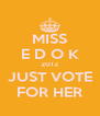 MISS E D O K 2012 JUST VOTE FOR HER - Personalised Poster A4 size