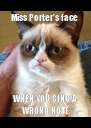 Miss Porter's face  WHEN YOU SING A WRONG NOTE - Personalised Poster A4 size