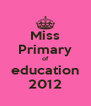 Miss Primary of education 2012 - Personalised Poster A4 size