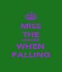 MISS THE GROUND WHEN FALLING - Personalised Poster A4 size