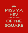 MISS YA HEV THE FATTY OF THE SQUARE - Personalised Poster A4 size