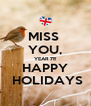 MISS  YOU, YEAR 7!!! HAPPY  HOLIDAYS - Personalised Poster A4 size