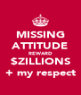 MISSING ATTITUDE REWARD $ZILLIONS + my respect - Personalised Poster A4 size